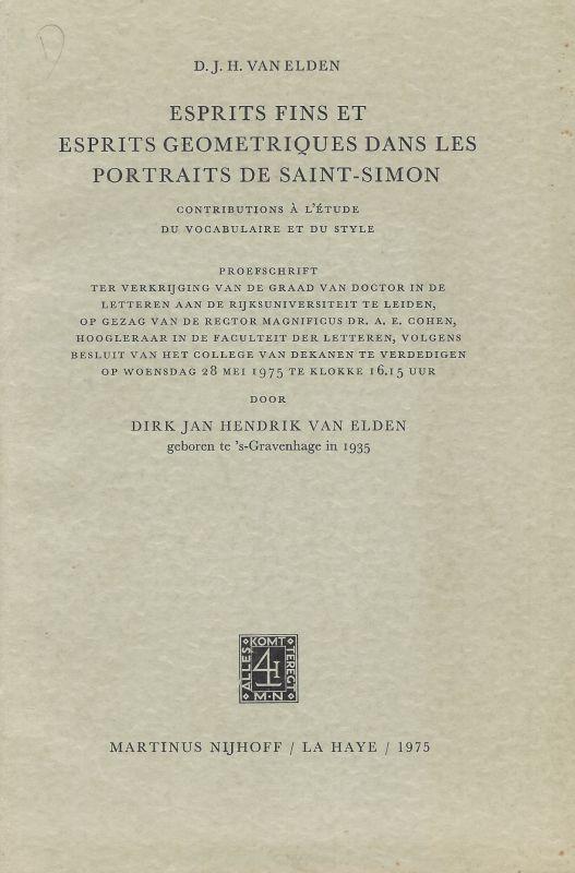 Esprits Fins et Esprits Geometriques dans les Portraits de Saint-Simon. Contributions à l'Étude du Vocabulaire et du Style. - Elden, Jan Hendrik van.