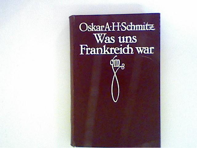 Was uns Frankreich war: Schmitz, Oscar A.