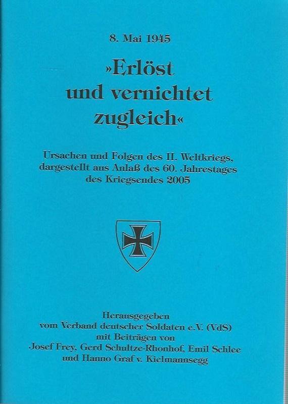 Erlöst und vernichtet zugleich. 8. Mai 1945.: Frey, Josef, Gerd