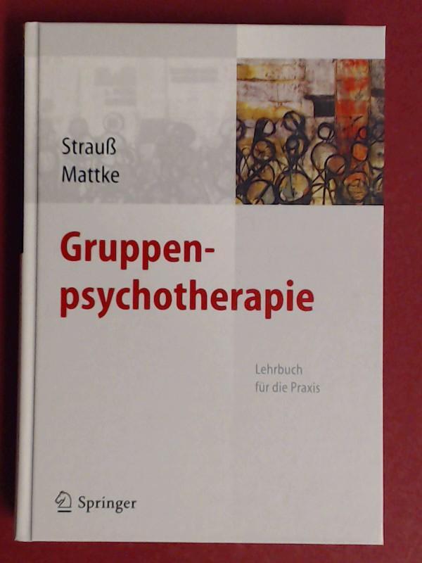 Gruppenpsychotherapie. Lehrbuch für die Praxis. Mit 19: Strauß (Strauss), Bernhard
