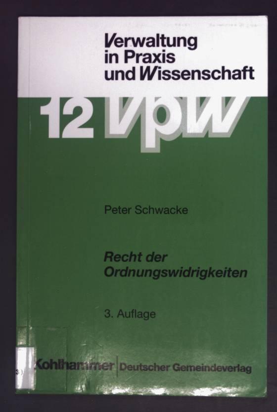 Recht der Ordnungswidrigkeiten. Schriftenreihe Verwaltung in Praxis und Wissenschaft ; Bd. 12. - Schwacke, Peter