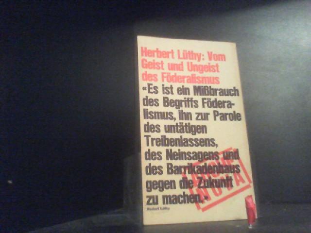 Vom Geist und Ungeist des Föderalismus.: Lüthy, Herbert::