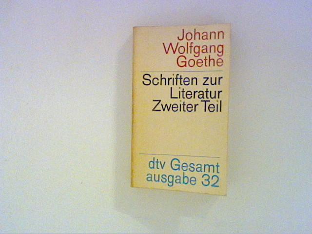 Schriften zur Literatur. Zweiter Teil:(dtv Gesamtausgabe, Band: Goethe, Johann Wolfgang