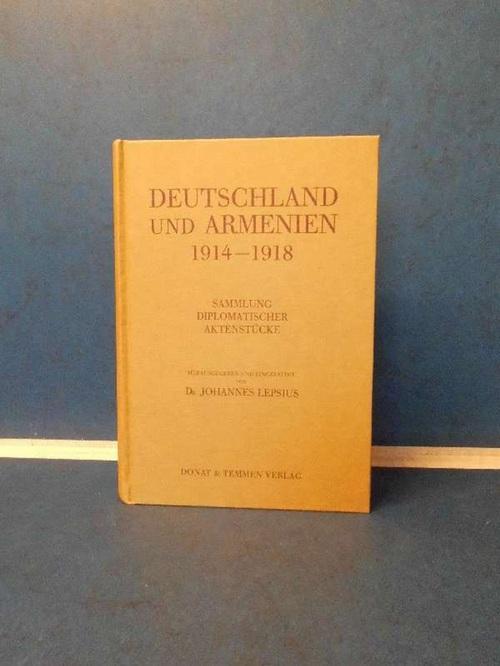 Deutschland und Armenien 1914-1918 Sammlung diplomatischer Aktenstücke: Lepsius, Johannes