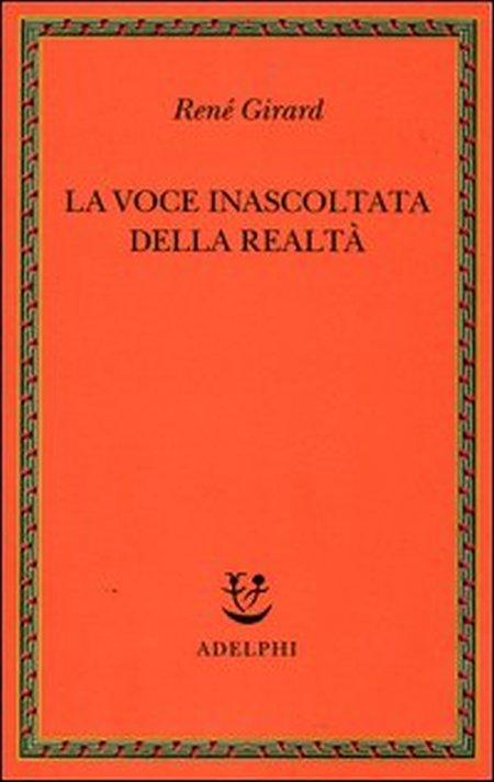 La Voce Inascoltata della Realtà - Girard, Renè