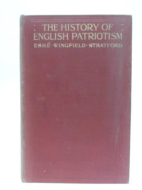 The History of English Patriotism: Vol. II: Esme Wingfield-Stratford