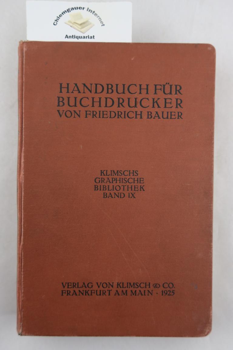 Handbuch für Buchdrucker. Das Wissen und Können: Bauer, Friedrich: