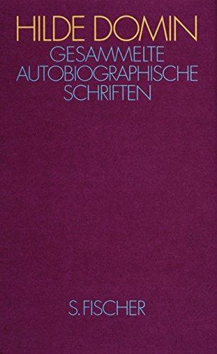 Gesammelte autobiographische Schriften: Fast ein Lebenslauf - Domin, Hilde