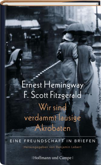 Ernest Hemingway - F. Scott Fitzgerald. Wir: Hg. Benjamin Lebert.