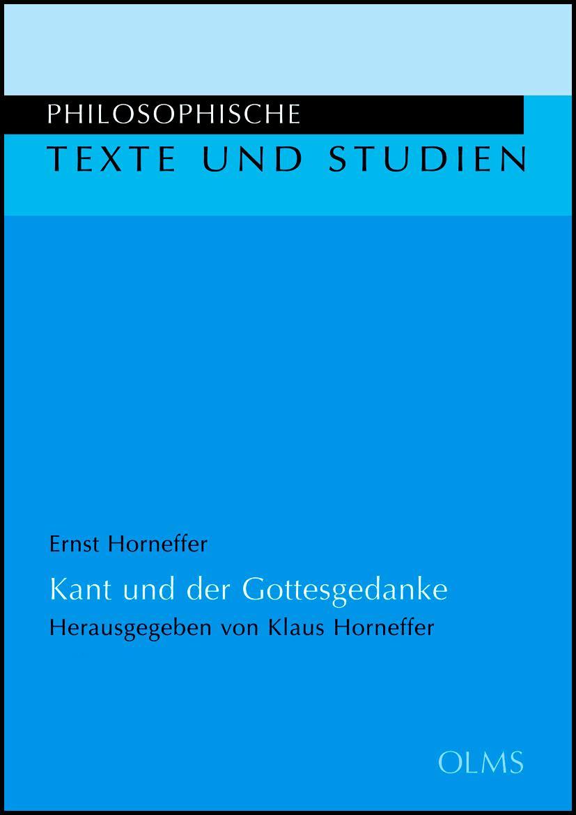 Kant und der Gottesgedanke, Eine Interpretation. Herausgegeben von Klaus Horneffer. Mit einem Vorwort von Thomas Mittmann. - Horneffer, Ernst