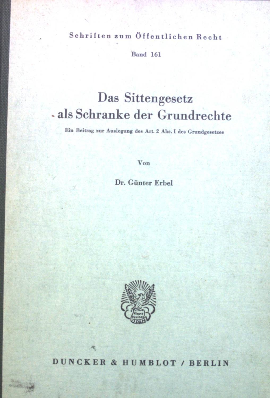 Das Sittengesetz als Schranke der Grundrechte : Erbel, Günter: