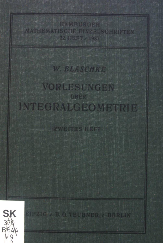 Vorlesungen über Integralgeometrie, Zweites Heft.: Blaschke, Wilhelm: