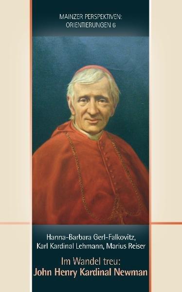 Im Wandel treu: John Henry Kardinal Newman: Nichtweiß, Barbara, Hanna