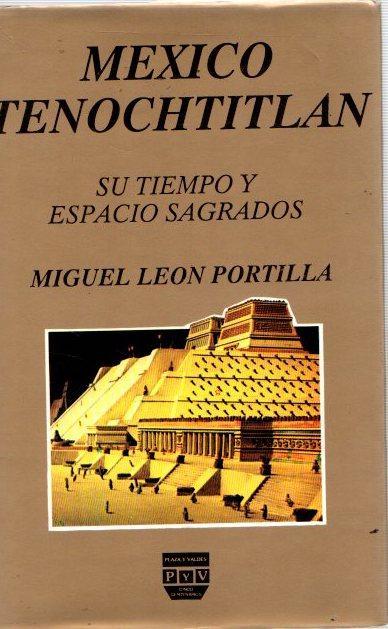México Tenochtitlan. Su tiempo y espacio sagrados: Leon Portilla, Miguel