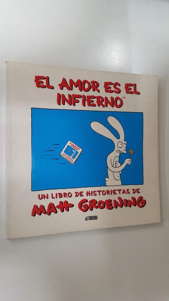 Astiberri: El amor es el infierno (Love is hell). Un libro de historietas de Matt Groening. Coleccion Kili Kili - Matt Groening