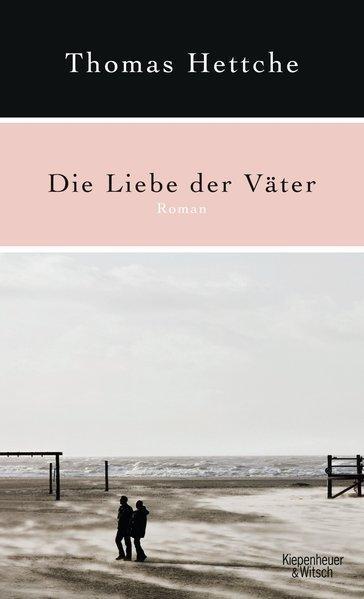 Die Liebe der Väter: Roman: Hettche, Thomas: