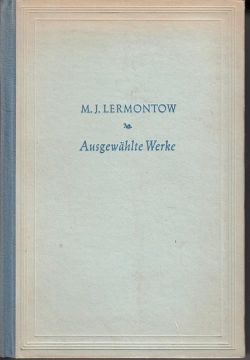 Ausgewählte Werke. Gedichte, Poeme. Ein Held unserer: Lermontow, M. J.