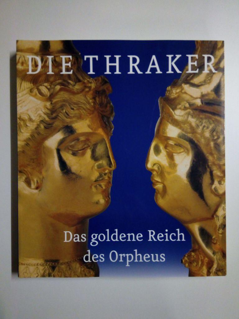 Die Thraker. Das goldene Reich des Orpheus: Frings, Jutta (Red.)