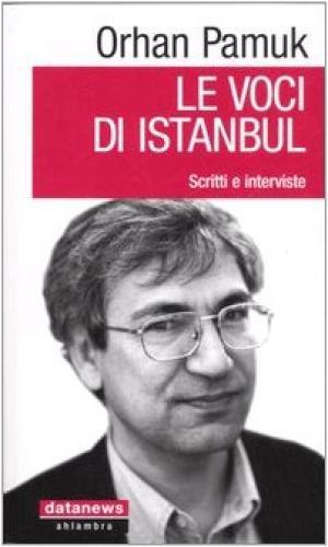 Le voci di Istanbul Scritti e interviste - Orhan Pamuk
