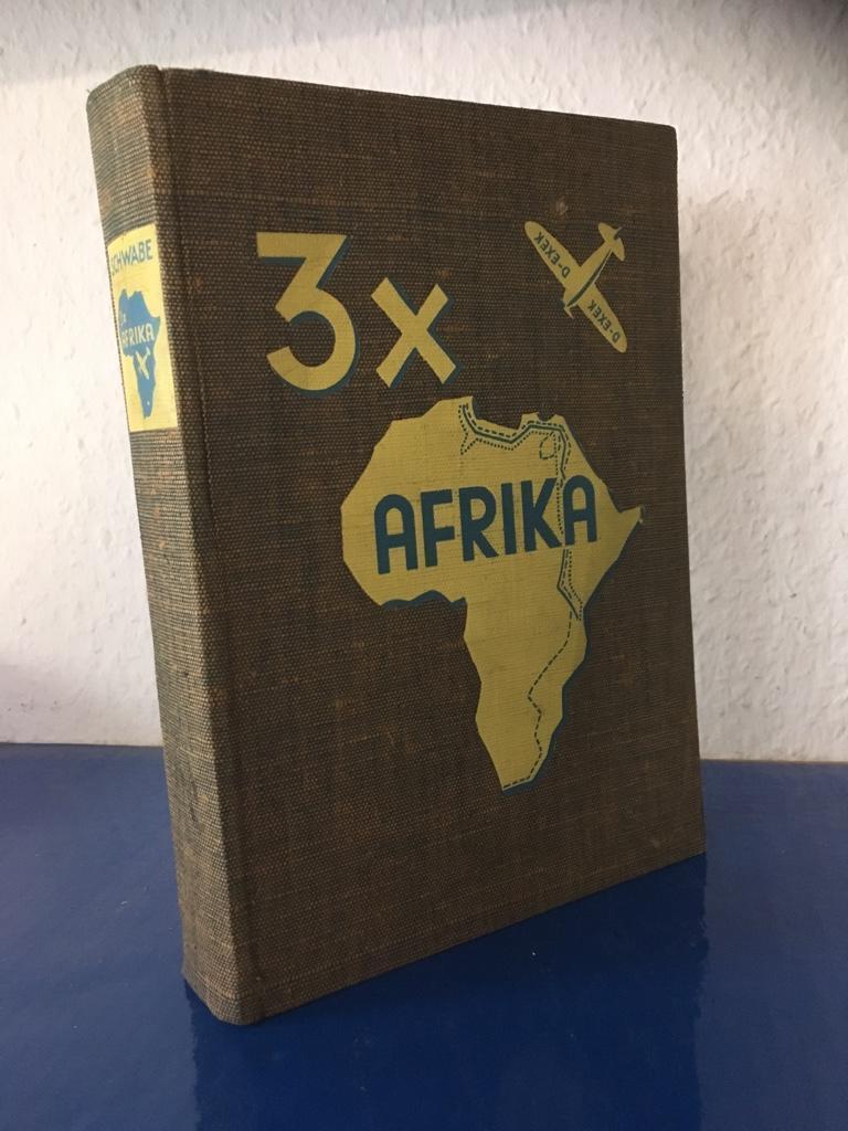 3 x Afrika. Flugreisen des Hindenburgpokal-Preisträgers Karl: Schwabe, Karl: