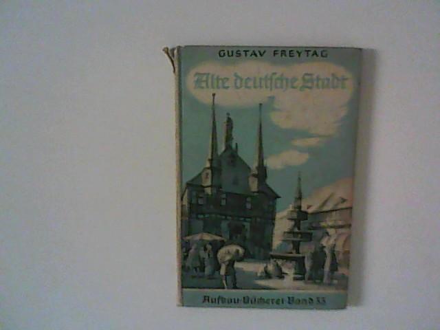 Alte deutsche Stadt ; Band 33.: Gustav, Freytag: