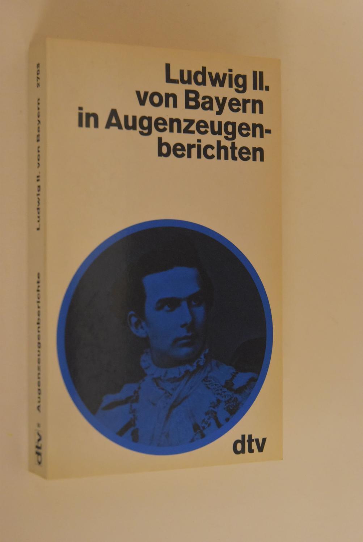 Ludwig II. [der Zweite] in Augenzeugenberichten. hrsg.: Hacker, Rupert (Herausgeber):