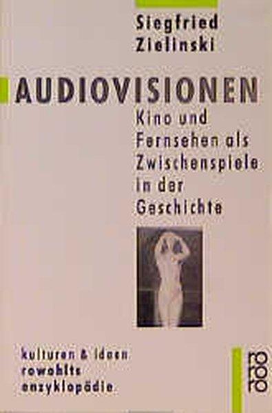 Audiovisionen: Kino und Fernsehen als Zwischenspiele in der Geschichte - Zielinski, Siegfried