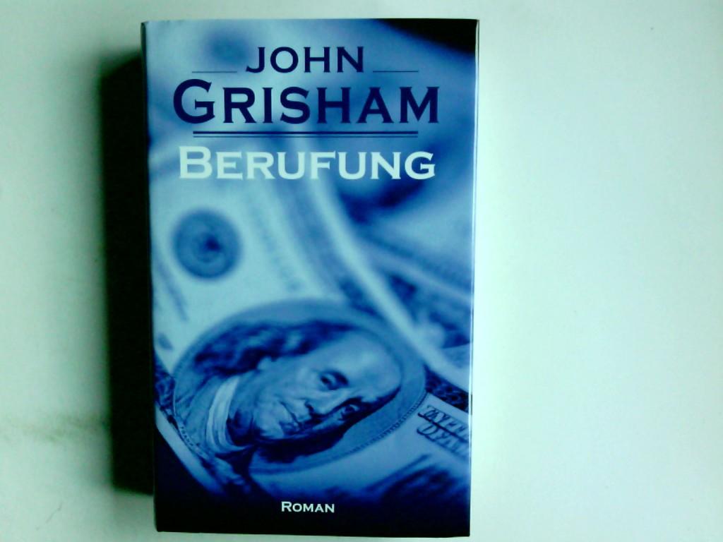 Berufung : Roman. John Grisham. Aus dem: Grisham, John und