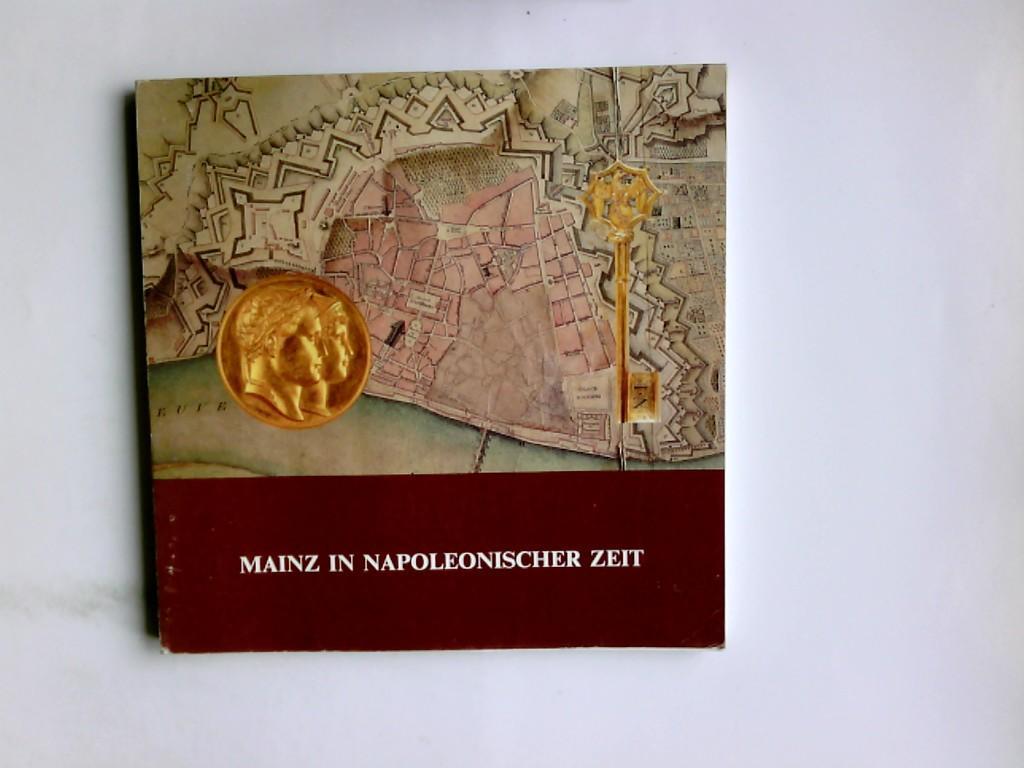 Mainz in Napoleonischer Zeit : kultur- u.: Weber, Wilhelm: