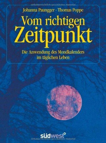 Vom richtigen Zeitpunkt: Die Anwendung des Mondkalenders im täglichen Leben - Paungger, Johanna und Thomas Poppe