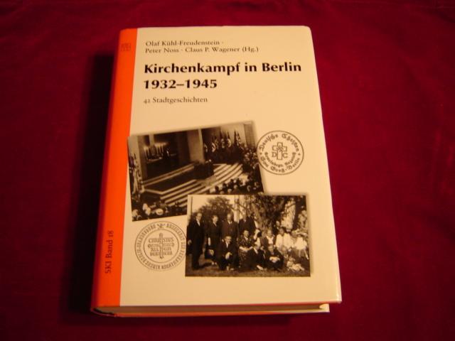 Kirchenkampf in Berlin 1932-1945. 42 Stadtgeschichten. Studien: Kühl-Freudenstein, Olaf, Peter