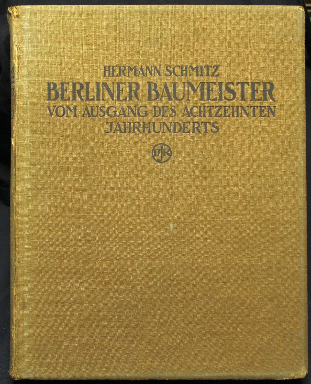 Berliner Baumeister vom Ausgang des achtzehnten Jahrhunderts.: Schmitz, Hermann