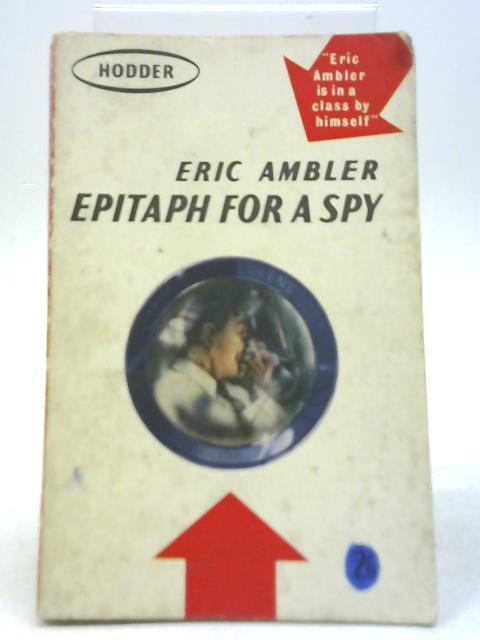 Epitaph For A Spy: Eric Ambler