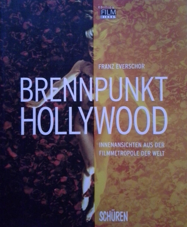 Brennpunkt Hollywood : Innenansichten aus der Filmmetropole der Welt. Edition Film-Dienst ; Bd. 3 - Everschor, Franz