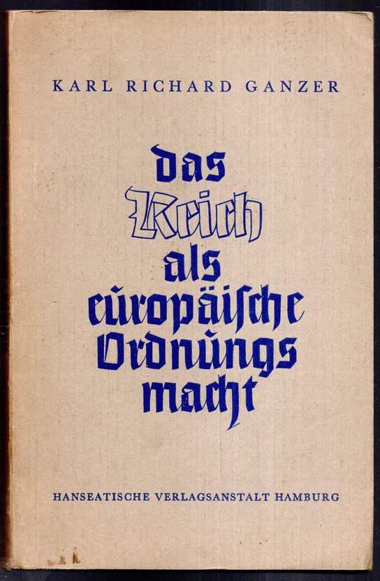 Das Reich als europäische Ordnungsmacht.: Ganzer, Karl Richard: