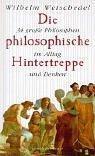 Die philosophische Hintertreppe: 34 grosse Philosophen in: Wilhelm, Weischedel,