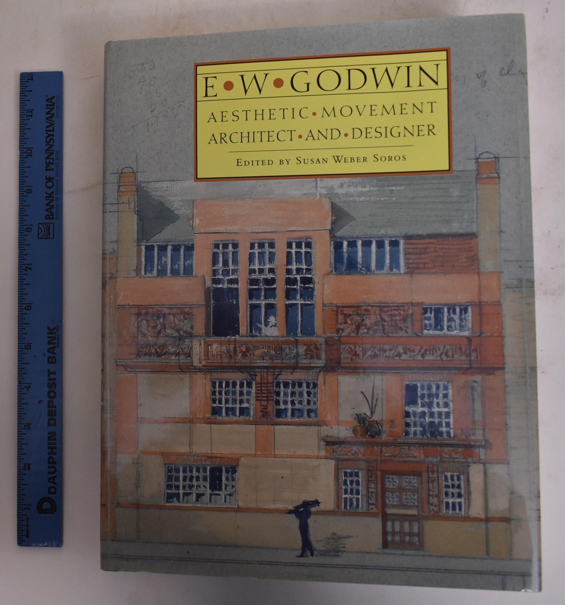 E. W. Godwin: Aesthetic Movement Architect and Designer - Godwin, E.W.; Susan Weber Soros; Catherine Arbuthnott