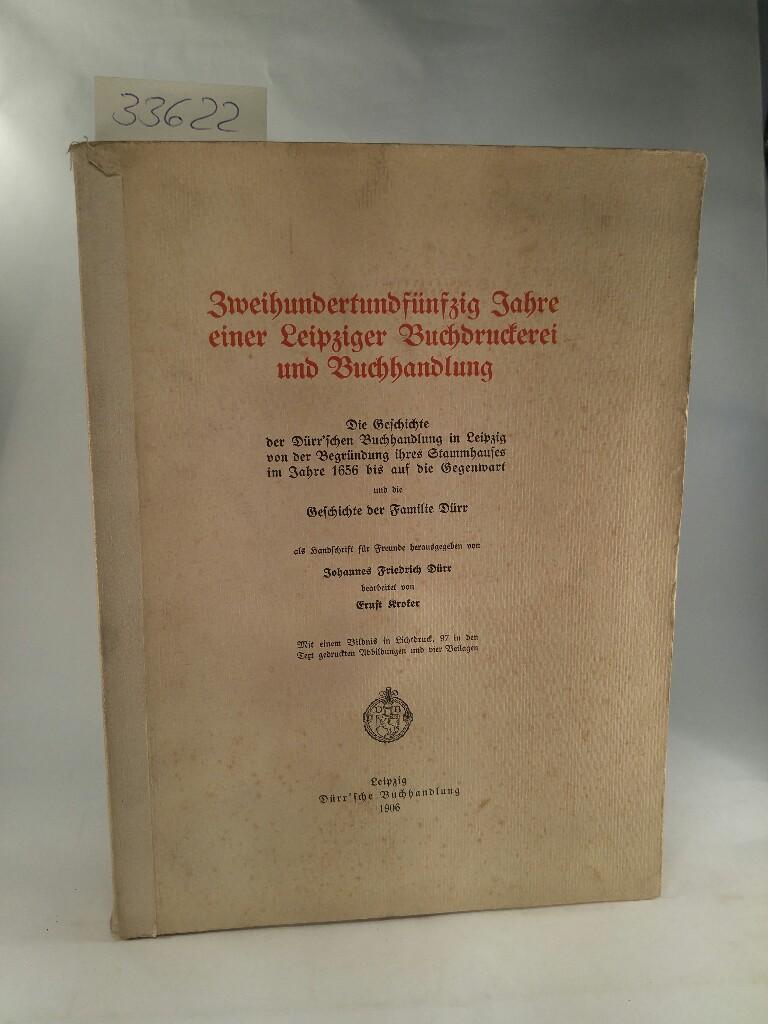 Zweihundertundfünfzig Jahre einer Leizpiger Buchdruckerei und Buchhandlung.: Dürr, Johannes Friedrich: