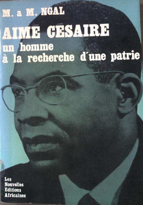 Aimé Césaire - un homme à la recherche d'une patrie. - Ngal, M.