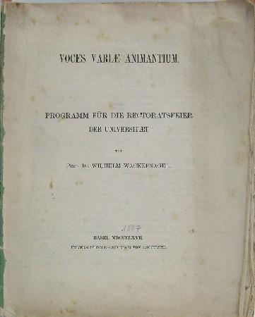 Voces Variae Animantium. Programm für die Rectoratsfeier: Wackernagel, Wilhelm: