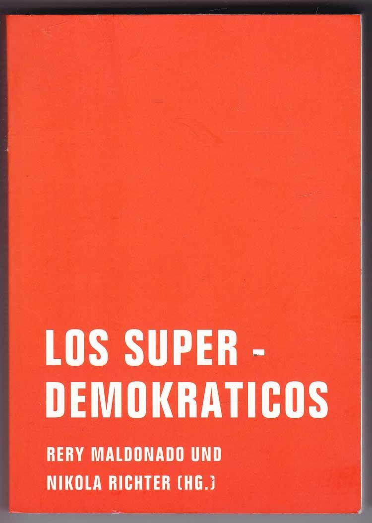 Los Superdemokraticos - Eine literarische politische Theorie - Maldonado, Rery; Richter, Nikola (Hrsg.)
