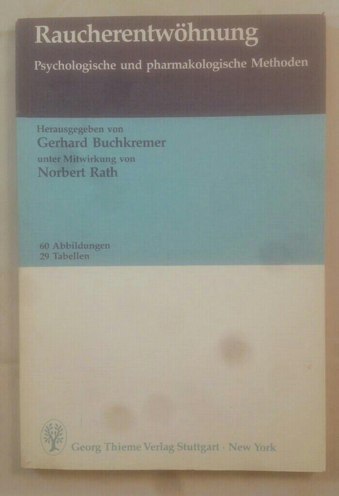 Raucherentwöhnung: psychologische und pharmakologische Methoden. - Buchkremer, Gerhard (Herausgeber) und Norbert (Mitwirkender) Rath