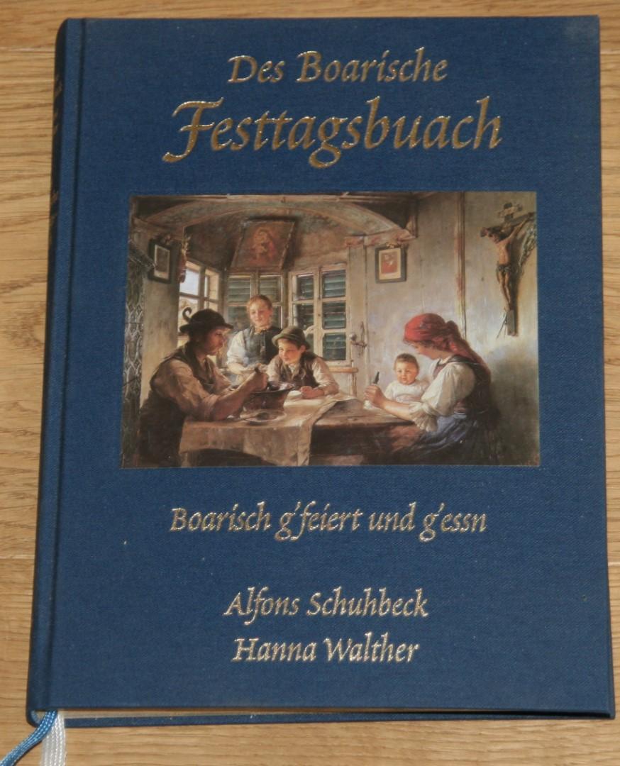 Des boarische Festtagsbuach. Boarisch g'feiert und g'essn. - Schuhbeck, Alfons (Rezepte) und Hanna Walther (Texte)
