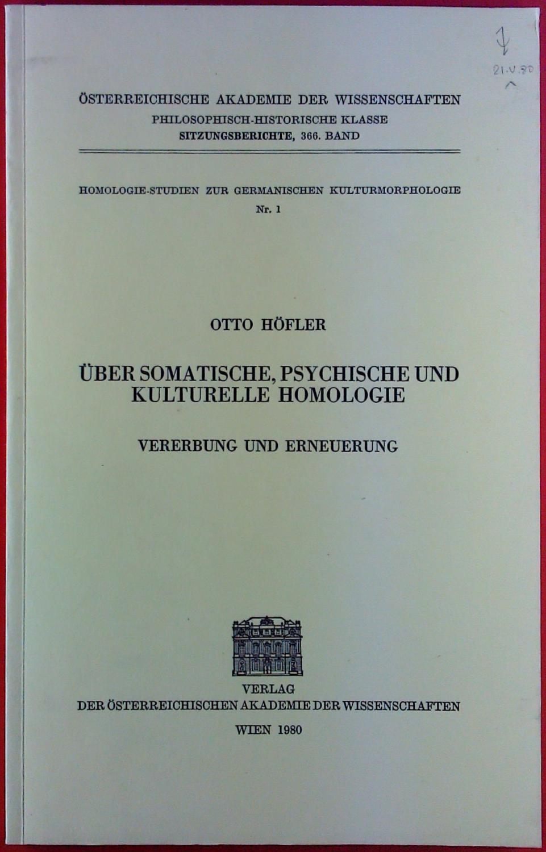 Über somatische, psychische und kulturelle Homologie: Vererbung und Erneuerung (Homologie-Studien zur Germanischen Kulturmorphologie) - Höfler, Otto