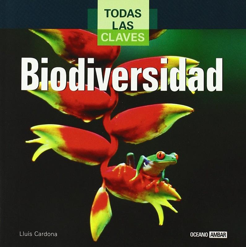 Todas Las Claves De La Biodiversidad: Guía Esencial Para Entender La Biodiversidad (Spanish Edition) - Lluis Cardona
