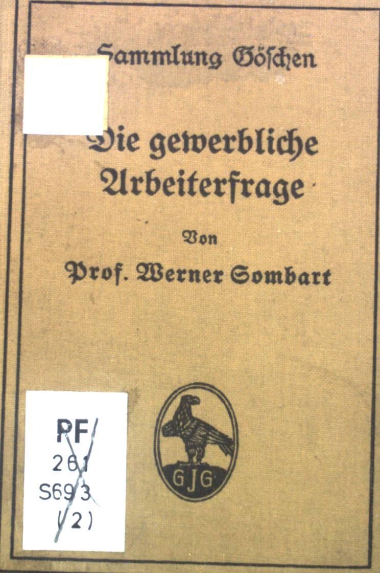 Die gewerbliche Arbeiterfrage. Sammlung Göschen, 209: Sombart, Werner: