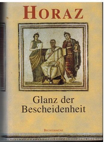 Horaz. Glanz der Bescheidenheit. Q. Horatius Flaccus.: Horatius Flaccus, Quintus: