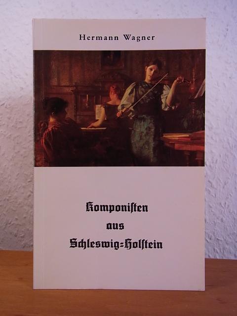 Komponisten aus Schleswig-Holstein. Kleines Lexikon in Wort: Wagner, Hermann: