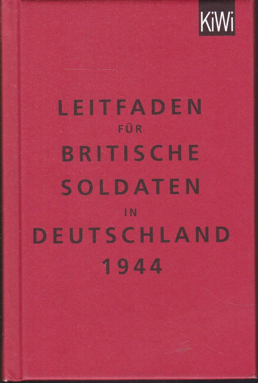 Leitfaden für Britische Soldaten in Deutschland 1944.: Malchow, Helge /