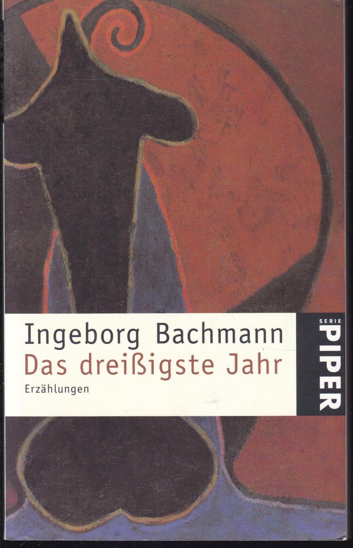 Das Dreibigste Jahr: Bachmann, Ingeborg